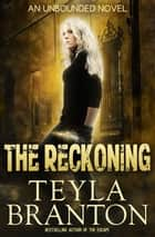 The Reckoning ebook by Teyla Branton