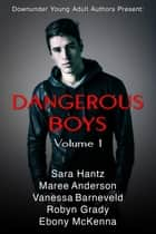 Dangerous Boys ebook by Maree Anderson, Sara Hantz, Vanessa Barneveld,...