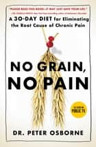 No Grain, No Pain - A 30-Day Diet for Eliminating the Root Cause of Chronic Pain ebook by