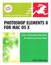 Photoshop Elements 8 for Mac OS X: Visual QuickStart Guide ebook by Carlson, Jeff