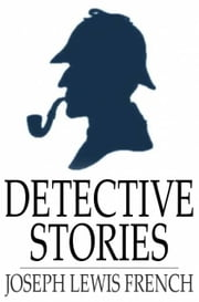 Detective Stories - Masterpieces of Mystery ebook by Joseph Lewis French