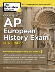 Cracking the AP European History Exam, 2017 Edition - Proven Techniques to Help You Score a 5 ebook by Princeton Review