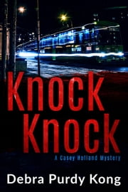 Knock Knock - Casey Holland Mysteries, #5 ebook by Debra Purdy Kong