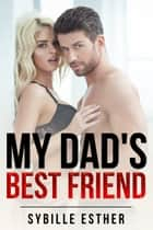 My Dad's Best Friend - An Alpha Male Submission Story ebook by