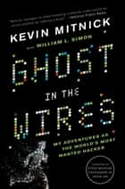 Ghost in the Wires ebook by Kevin Mitnick,Steve Wozniak,William L. Simon