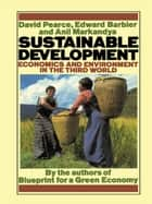 Sustainable Development - Economics and Environment in the Third World ebook by David Pearce, Edward Barbier, Anil Markandya