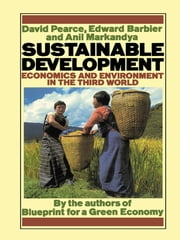Sustainable Development - Economics and Environment in the Third World ebook by David Pearce,Edward Barbier,Anil Markandya