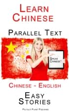 Learn Chinese - Parallel Text - Easy Stories (English - Chinese) ebook by Polyglot Planet Publishing