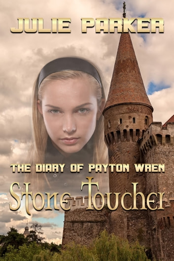 The Diary of Payton Wren - Stone Toucher ebook by Julie Parker