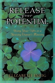 Release Your Potential - Using Your Gifts in a Thriving Womens Ministry ebook by Elizabeth Inrig