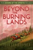Beyond the Burning Lands ebook by John Christopher