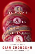 Humans, Beasts, and Ghosts ebook by Zhongshu Qian,Christopher G. Rea