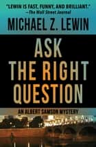 Ask the Right Question ebook by Michael Z. Lewin