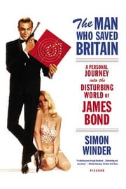 The Man Who Saved Britain - A Personal Journey into the Disturbing World of James Bond ebook by Simon Winder