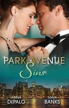 Park Avenue Sins - 2 Book Box Set, Volume 3 ebook by Anna Depalo, Maya Banks