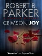 Crimson Joy (A Spenser Mystery) ebook by Robert B. Parker