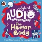The Human Body - Ladybird Audio Adventures audiobook by Ladybird