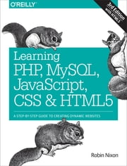 Learning PHP, MySQL, JavaScript, CSS & HTML5 - A Step-by-Step Guide to Creating Dynamic Websites ebook by Robin Nixon