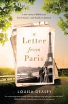 A Letter from Paris - a true story of hidden art, lost romance, and family reclaimed ebook by Louisa Deasey