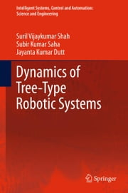 Dynamics of Tree-Type Robotic Systems ebook by Suril Vijaykumar Shah,Subir Kumar Saha,Jayanta Kumar Dutt