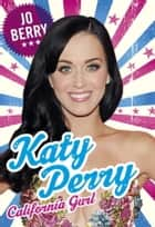 Katy Perry - California Gurl eBook by Jo Berry