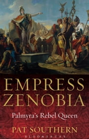 Empress Zenobia - Palmyra's Rebel Queen ebook by Pat Southern