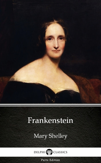 Frankenstein (1831 version) by Mary Shelley - Delphi Classics (Illustrated) ebook by Mary Shelley