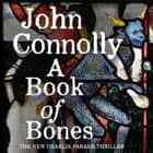 A Book of Bones - A Charlie Parker Thriller: 17. From the No. 1 Bestselling Author of THE WOMAN IN THE WOODS sesli kitap by John Connolly, Jeff Harding