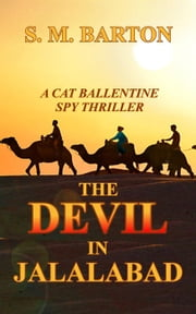 The Devil in Jalalabad - A Cat Ballentine Spy Thriller, #1 ebook by S. M. Barton