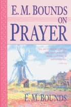 E.M. Bounds on Prayer ebook by E.M. Bounds
