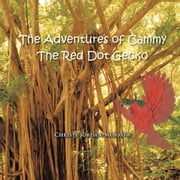 The Adventures of Cammy The Red Dot Gecko ebook by Christy Jordan-Morrow