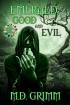Emerald: Good and Evil (The Stones of Power Book 5) ebook by M.D. Grimm