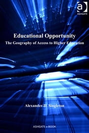 Educational Opportunity - The Geography of Access to Higher Education ebook by Dr Alexander D Singleton,Professor Philip Rees