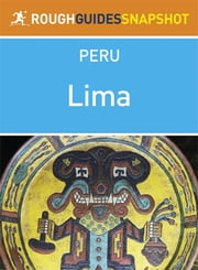 Lima Rough Guides Snapshot Peru (includes Pachacamac, Puruchuco, Cajamarquilla and Caral) ebook by Dilwyn Jenkins