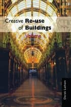 Creative Reuse of Buildings: Volume One ebook by Derek Latham