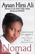 Nomad - From Islam to America: A Personal Journey Through the Clash of Civilizations ebook by Ayaan Hirsi Ali