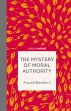 The Mystery of Moral Authority eBook by Russell Blackford