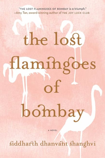 The Lost Flamingoes of Bombay - A Novel ebook by Siddharth Dhanvant Shanghvi