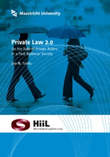 Private law 2.0: On the role of private actors in a post-national society ebook by J.M. Smits