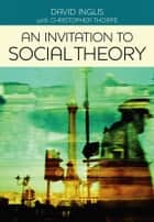 An Invitation to Social Theory ebook by David Inglis,Christopher Thorpe