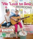 We Love to Sew—Bedrooms (Fixed Layout Format) - 23 Projects • Cool Stuff for Your Space ebook by Annabel Wrigley