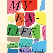 My Ex-Life - A Novel audiobook by Stephen McCauley