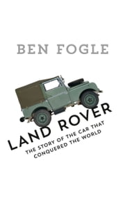 Land Rover: The Story of the Car that Conquered the World ebook by Ben Fogle