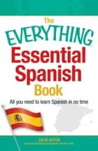 The Everything Essential Spanish Book ebook by Julie Gutin