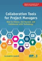 Collaboration Tools for Project Managers - How to Choose, Get Started and Collaborate with Technology ebook by Elizabeth Harrin