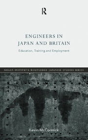 Engineers in Japan and Britain - Education, Training and Employment ebook by Kevin McCormick