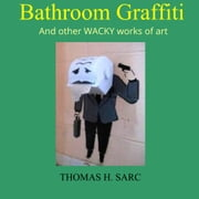 Bathroom Graffiti and Other Wacky Works of Art ebook by Thomas Sarc