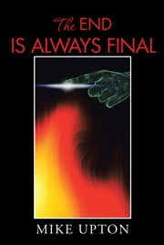 THE END IS ALWAYS FINAL ebook by Mike Upton