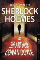 The Complete Sherlock Holmes - All 56 Stories and 4 Novels ebook by Arthur Conan Doyle, GP Editors