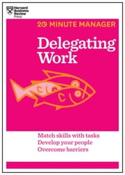 Delegating Work (HBR 20-Minute Manager Series) ebook by Harvard Business Review